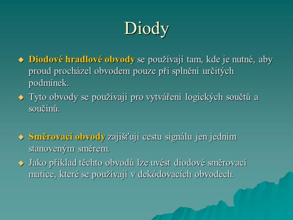 Diody  Diodové hradlové obvody se používají tam, kde je nutné, aby proud procházel obvodem pouze při splnění určitých podmínek.
