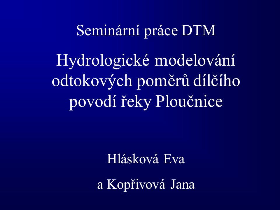 Seminární práce DTM Hydrologické modelování odtokových poměrů dílčího povodí řeky Ploučnice Hlásková Eva a Kopřivová Jana