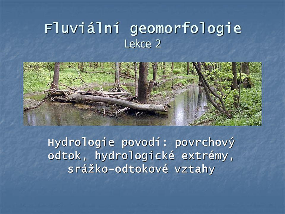 Fluviální geomorfologie Lekce 2 Hydrologie povodí: povrchový odtok, hydrologické extrémy, srážko-odtokové vztahy