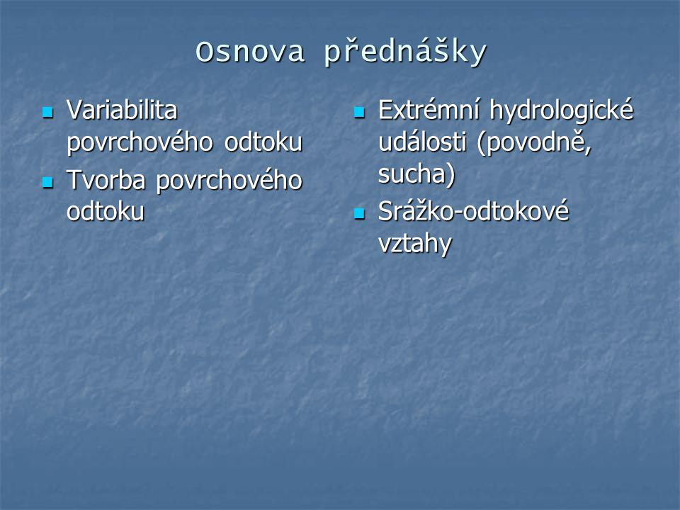 Osnova přednášky Variabilita povrchového odtoku Variabilita povrchového odtoku Tvorba povrchového odtoku Tvorba povrchového odtoku Extrémní hydrologic