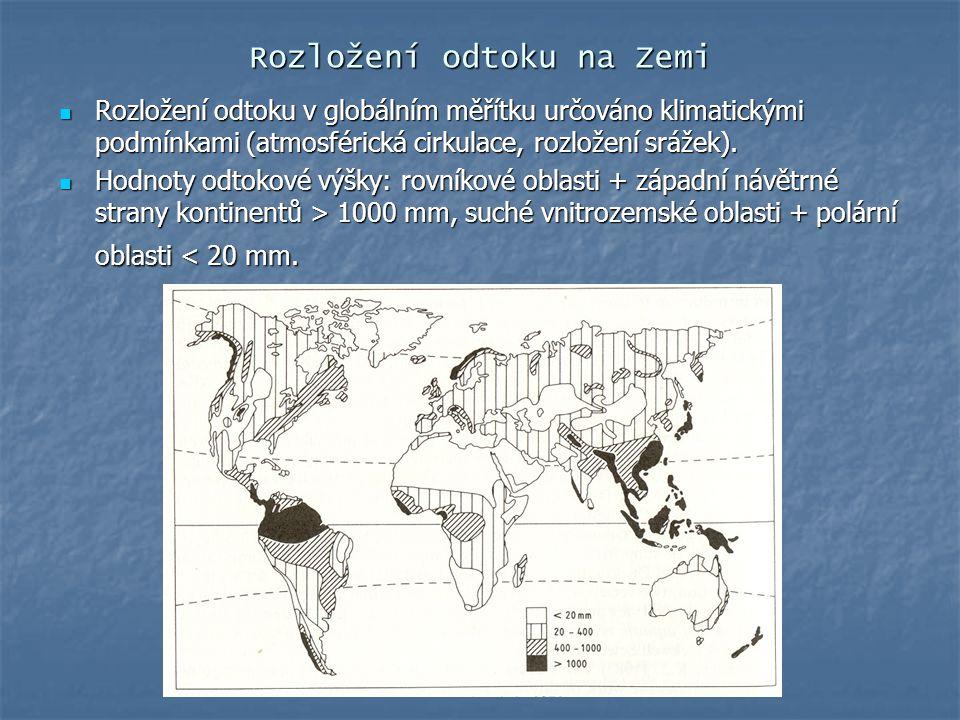 Rozložení odtoku na Zemi Rozložení odtoku v globálním měřítku určováno klimatickými podmínkami (atmosférická cirkulace, rozložení srážek). Rozložení o