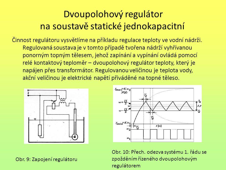 Dvoupolohový regulátor na soustavě statické jednokapacitní Činnost regulátoru vysvětlíme na příkladu regulace teploty ve vodní nádrži. Regulovaná sous