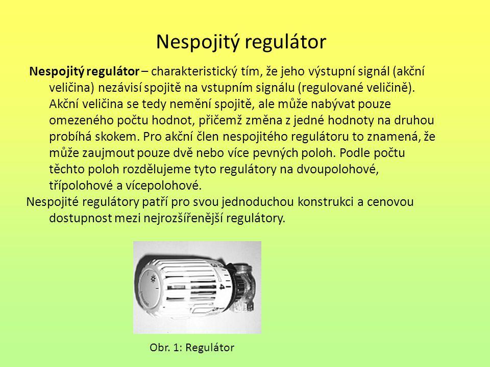Nespojitý regulátor Nespojitý regulátor – charakteristický tím, že jeho výstupní signál (akční veličina) nezávisí spojitě na vstupním signálu (regulov