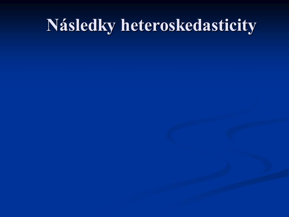 Následky heteroskedasticity