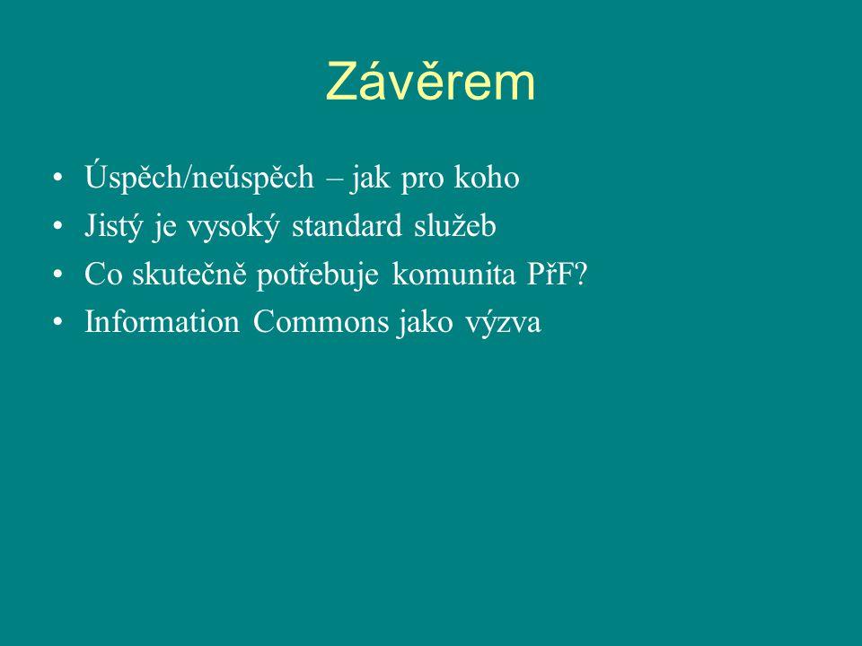 Závěrem Úspěch/neúspěch – jak pro koho Jistý je vysoký standard služeb Co skutečně potřebuje komunita PřF? Information Commons jako výzva