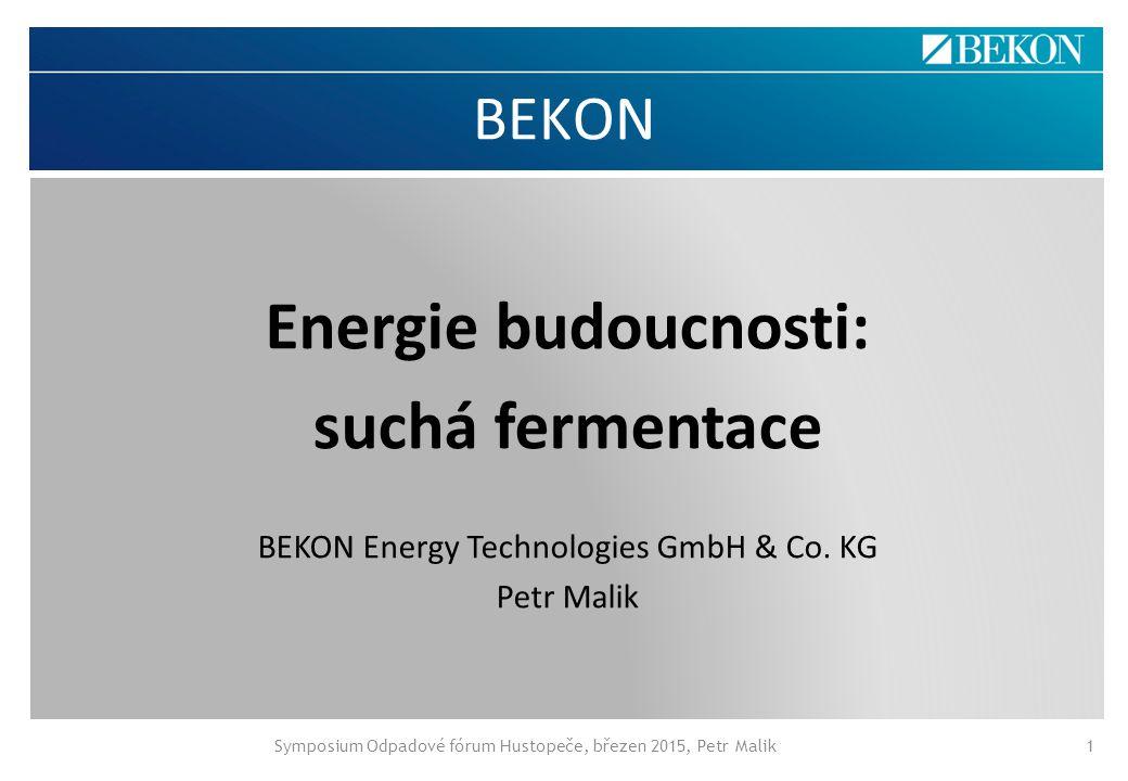BEKON Energie budoucnosti: suchá fermentace BEKON Energy Technologies GmbH & Co. KG Petr Malik Symposium Odpadové fórum Hustopeče, březen 2015, Petr M