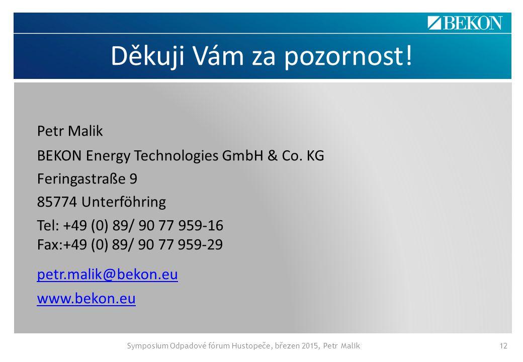 Děkuji Vám za pozornost! Petr Malik BEKON Energy Technologies GmbH & Co. KG Feringastraße 9 85774 Unterföhring Tel: +49 (0) 89/ 90 77 959-16 Fax:+49 (