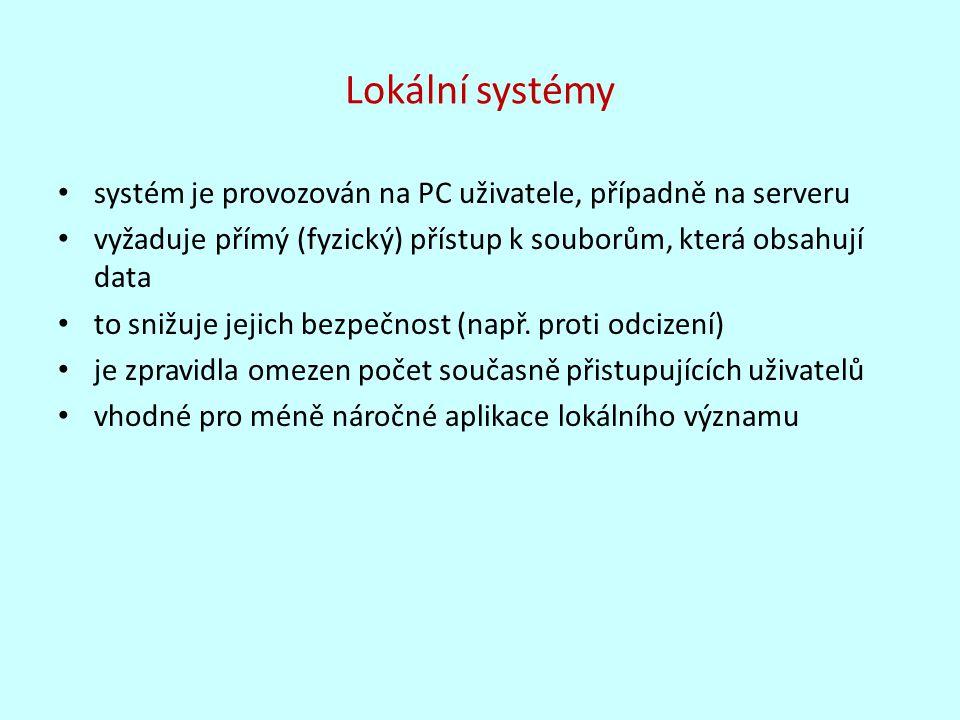 Lokální systémy systém je provozován na PC uživatele, případně na serveru vyžaduje přímý (fyzický) přístup k souborům, která obsahují data to snižuje jejich bezpečnost (např.