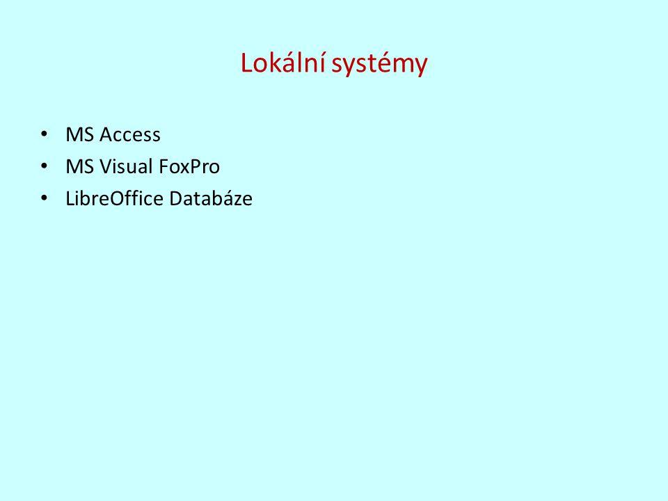 Lokální systémy MS Access MS Visual FoxPro LibreOffice Databáze