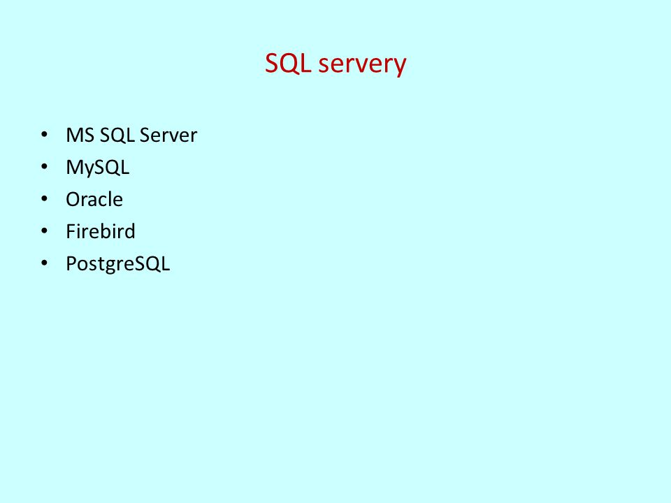 SQL servery MS SQL Server MySQL Oracle Firebird PostgreSQL