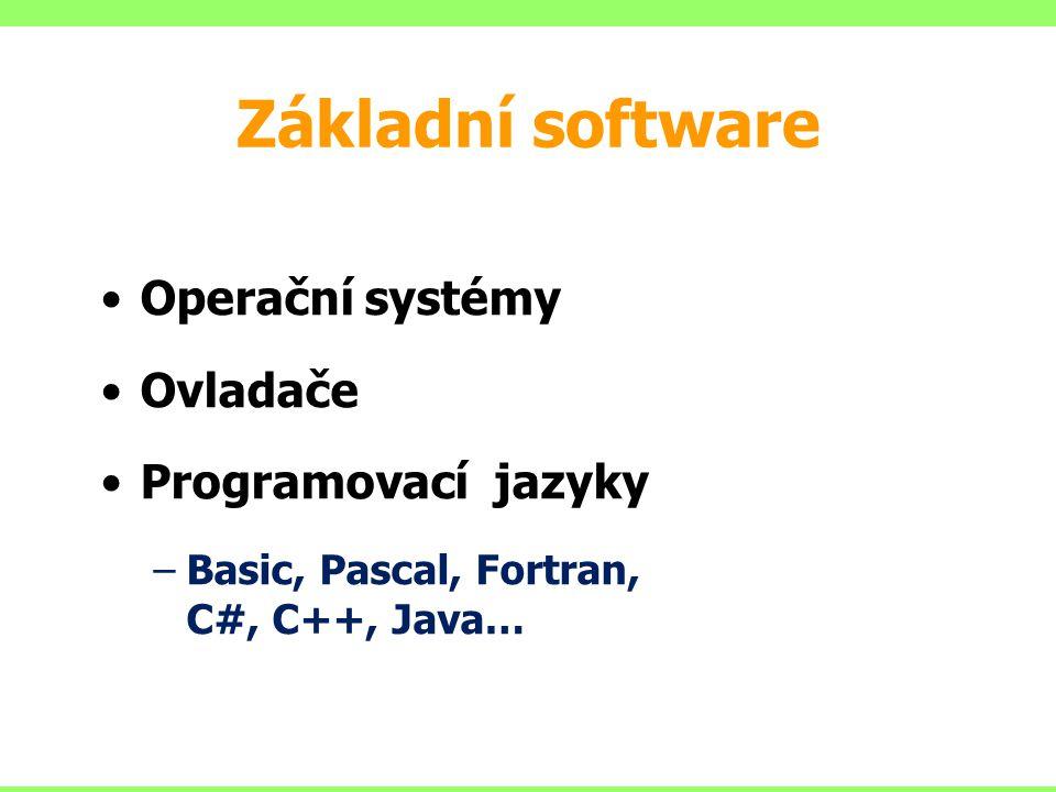 Základní software Operační systémy Ovladače Programovací jazyky –Basic, Pascal, Fortran, C#, C++, Java…
