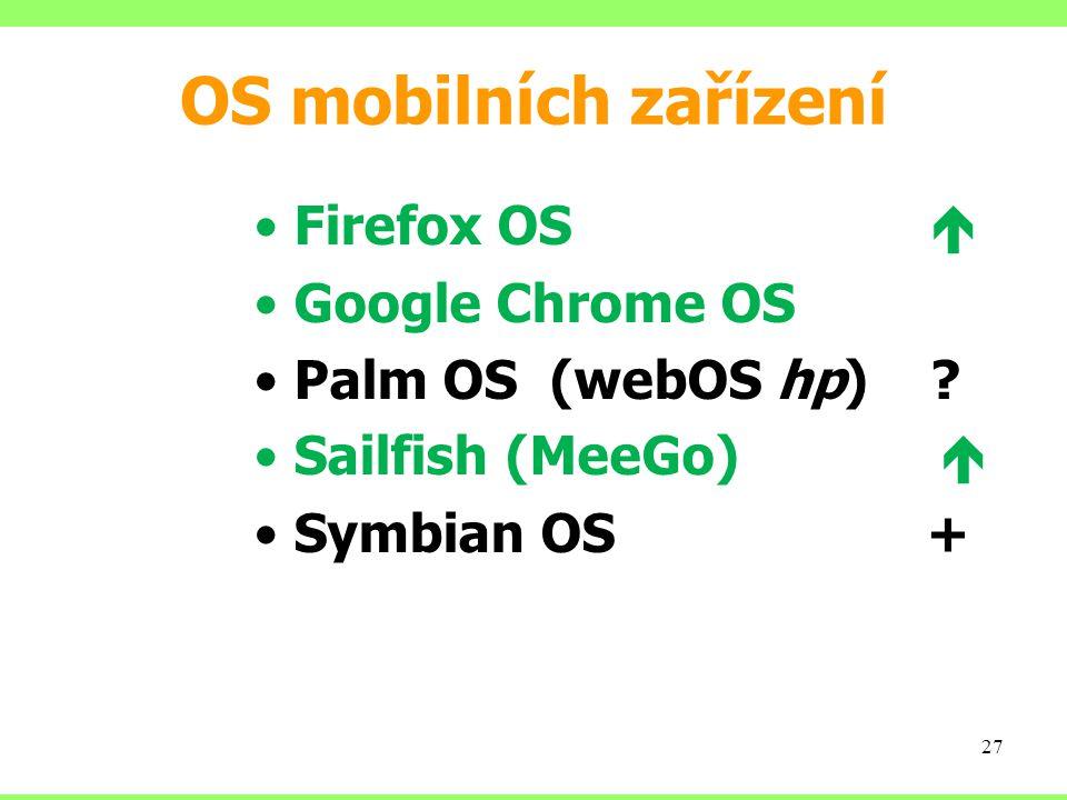 OS mobilních zařízení Firefox OS  Google Chrome OS Palm OS (webOS hp) ? Sailfish (MeeGo)  Symbian OS + 27