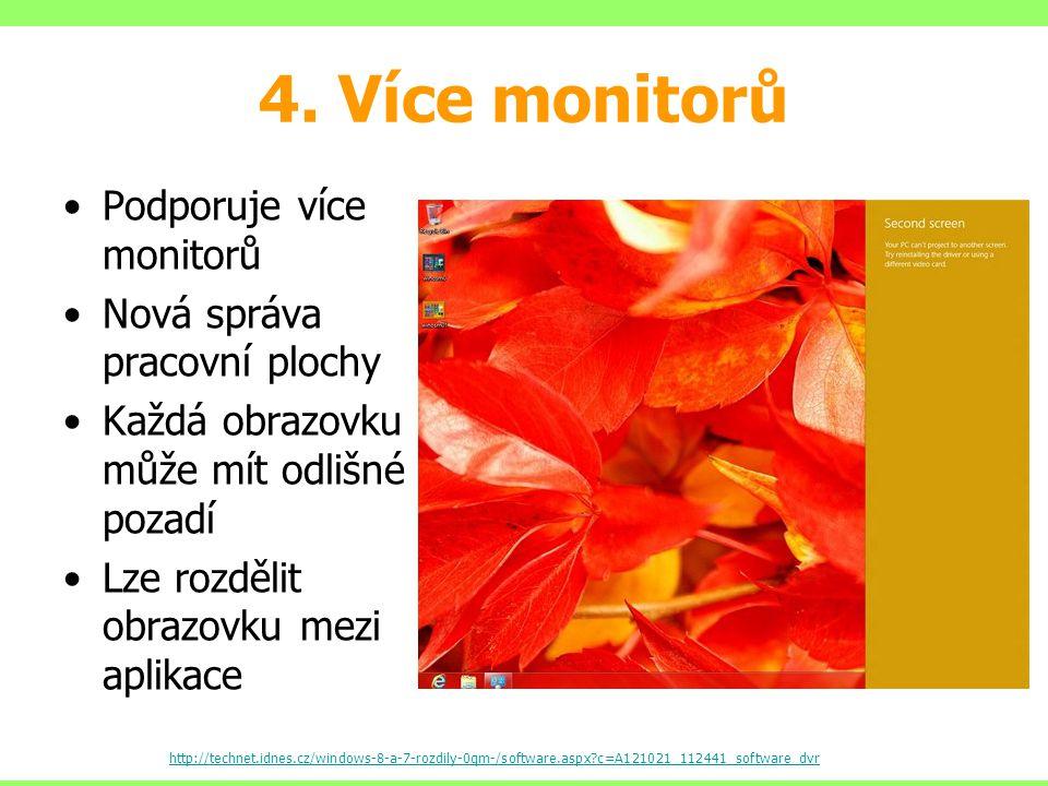 4. Více monitorů Podporuje více monitorů Nová správa pracovní plochy Každá obrazovku může mít odlišné pozadí Lze rozdělit obrazovku mezi aplikace http