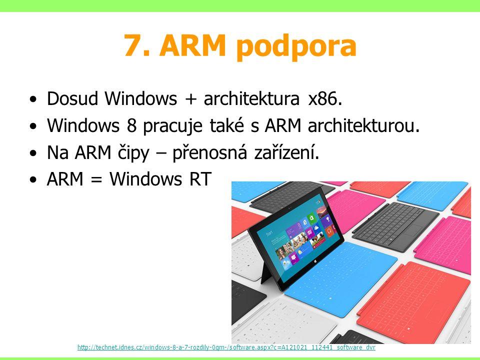 7. ARM podpora Dosud Windows + architektura x86. Windows 8 pracuje také s ARM architekturou. Na ARM čipy – přenosná zařízení. ARM = Windows RT http://