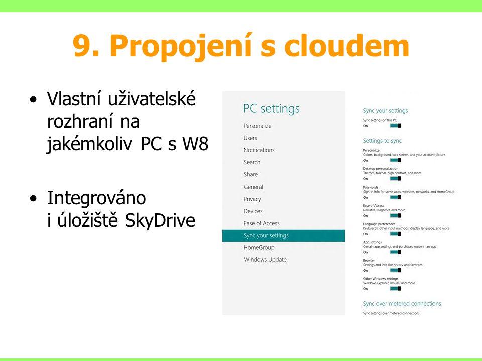 9. Propojení s cloudem Vlastní uživatelské rozhraní na jakémkoliv PC s W8 Integrováno i úložiště SkyDrive