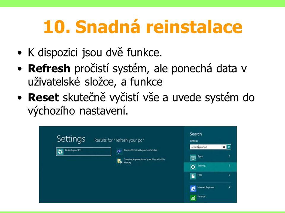10. Snadná reinstalace K dispozici jsou dvě funkce. Refresh pročistí systém, ale ponechá data v uživatelské složce, a funkce Reset skutečně vyčistí vš