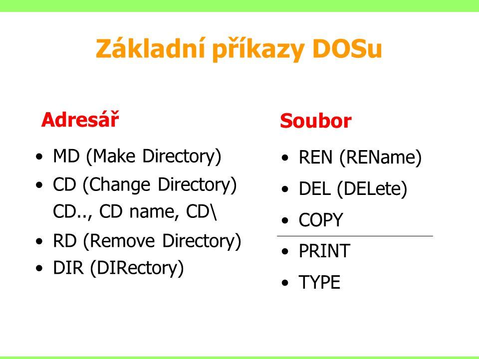 MD (Make Directory) CD (Change Directory) CD.., CD name, CD\ RD (Remove Directory) DIR (DIRectory) REN (REName) DEL (DELete) COPY PRINT TYPE Adresář S