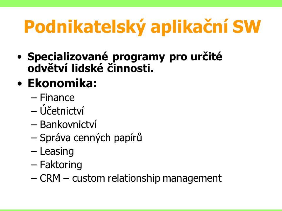 Podnikatelský aplikační SW Specializované programy pro určité odvětví lidské činnosti. Ekonomika: –Finance –Účetnictví –Bankovnictví –Správa cenných p