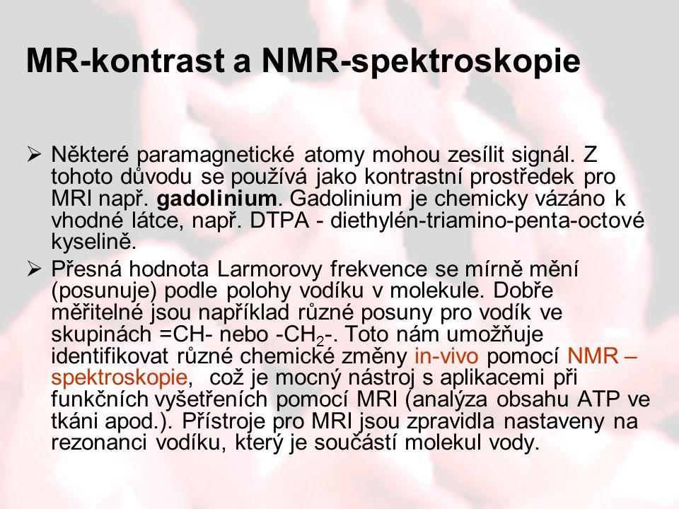 MR-kontrast a NMR-spektroskopie  Některé paramagnetické atomy mohou zesílit signál. Z tohoto důvodu se používá jako kontrastní prostředek pro MRI nap