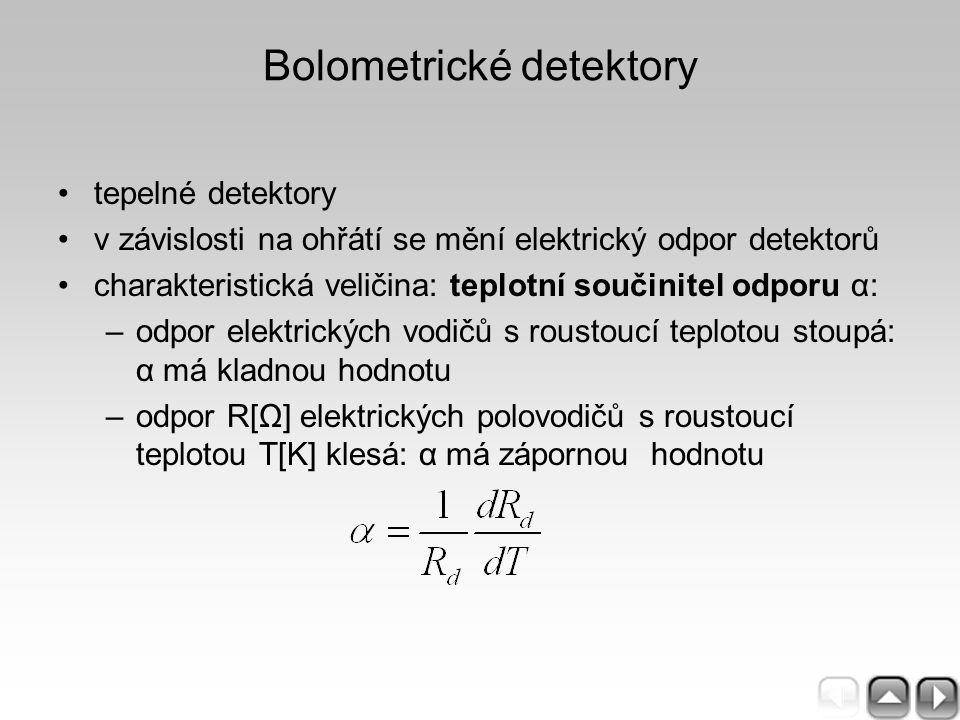 Bolometrické detektory tepelné detektory v závislosti na ohřátí se mění elektrický odpor detektorů charakteristická veličina: teplotní součinitel odpo