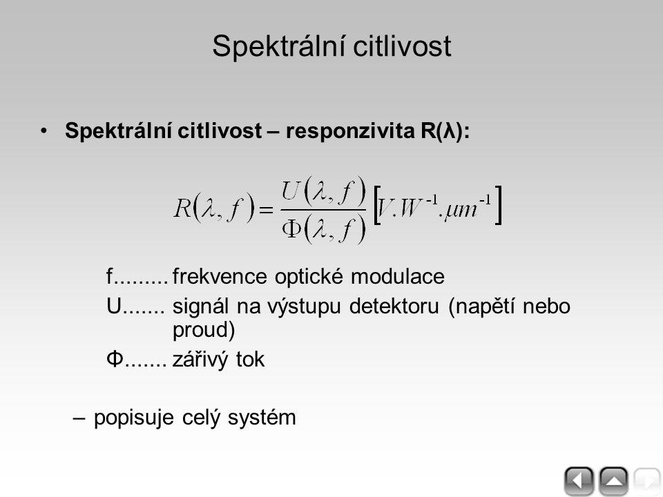 Spektrální citlivost Spektrální citlivost – responzivita R(λ): f.........frekvence optické modulace U.......signál na výstupu detektoru (napětí nebo p