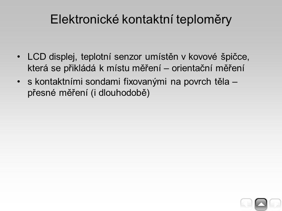 Elektronické kontaktní teploměry LCD displej, teplotní senzor umístěn v kovové špičce, která se přikládá k místu měření – orientační měření s kontaktn