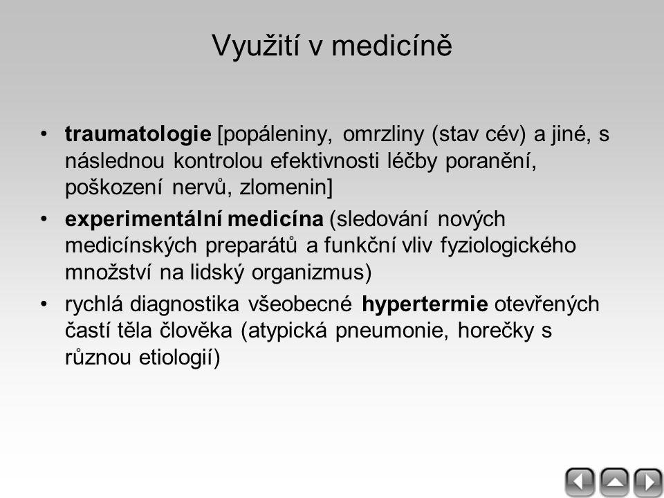 Využití v medicíně traumatologie [popáleniny, omrzliny (stav cév) a jiné, s následnou kontrolou efektivnosti léčby poranění, poškození nervů, zlomenin