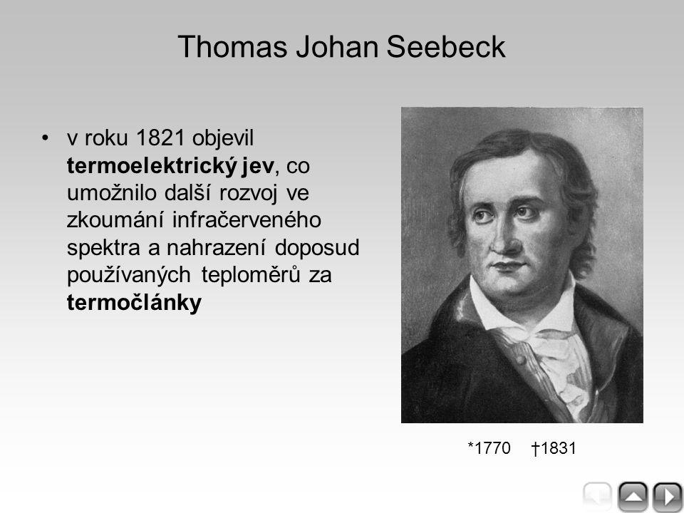 Thomas Johan Seebeck v roku 1821 objevil termoelektrický jev, co umožnilo další rozvoj ve zkoumání infračerveného spektra a nahrazení doposud používan