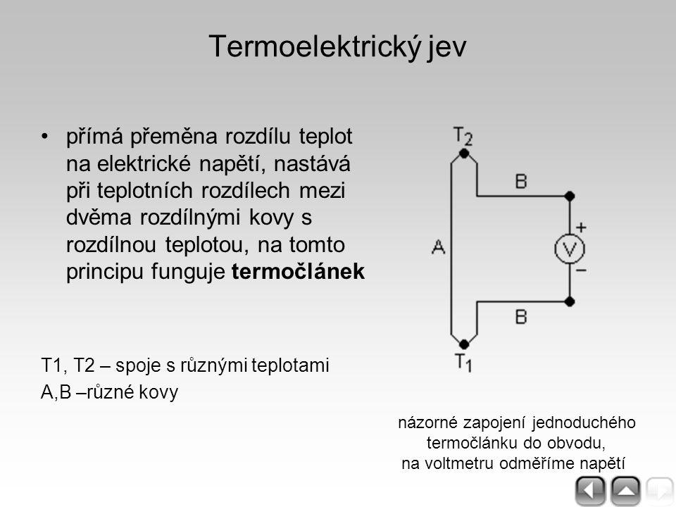 Termoelektrický jev přímá přeměna rozdílu teplot na elektrické napětí, nastává při teplotních rozdílech mezi dvěma rozdílnými kovy s rozdílnou teploto