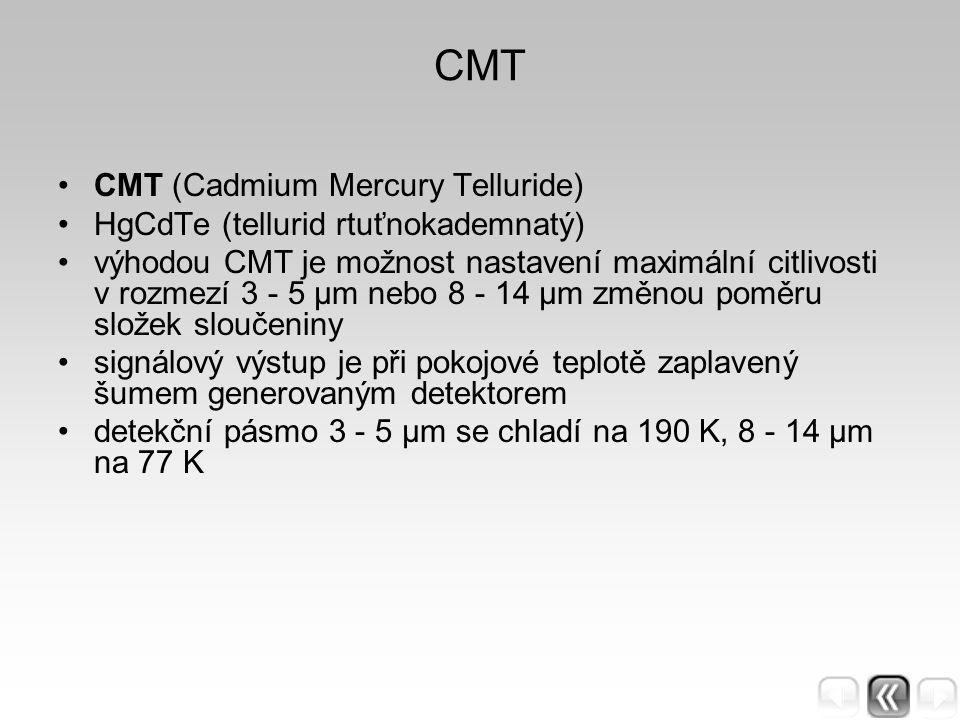 CMT CMT (Cadmium Mercury Telluride) HgCdTe (tellurid rtuťnokademnatý) výhodou CMT je možnost nastavení maximální citlivosti v rozmezí 3 - 5 μm nebo 8