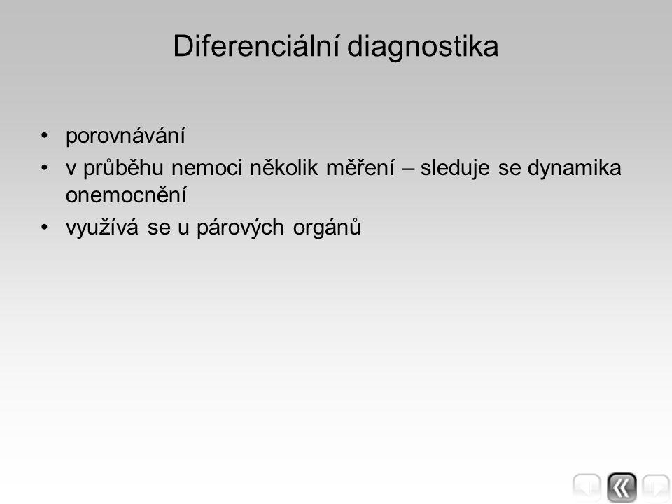 Diferenciální diagnostika porovnávání v průběhu nemoci několik měření – sleduje se dynamika onemocnění využívá se u párových orgánů