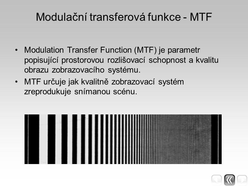 Modulační transferová funkce - MTF Modulation Transfer Function (MTF) je parametr popisující prostorovou rozlišovací schopnost a kvalitu obrazu zobraz