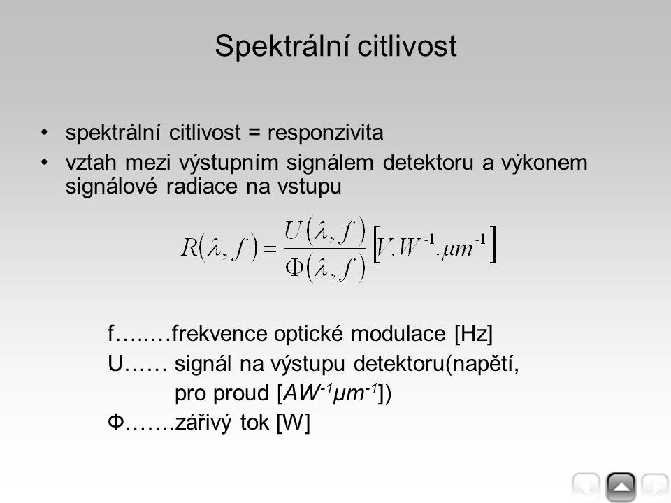 Spektrální citlivost spektrální citlivost = responzivita vztah mezi výstupním signálem detektoru a výkonem signálové radiace na vstupu f…..…frekvence