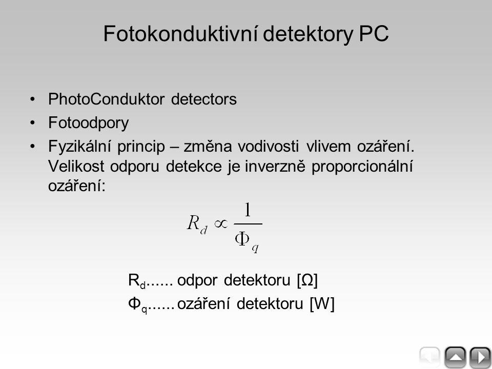 Fotokonduktivní detektory PC PhotoConduktor detectors Fotoodpory Fyzikální princip – změna vodivosti vlivem ozáření. Velikost odporu detekce je inverz
