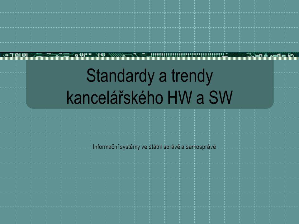 Standardy a trendy kancelářského HW a SW Informační systémy ve státní správě a samosprávě