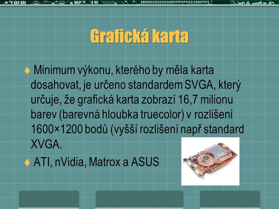 Grafická karta  Minimum výkonu, kterého by měla karta dosahovat, je určeno standardem SVGA, který určuje, že grafická karta zobrazí 16,7 milionu barev (barevná hloubka truecolor) v rozlišení 1600×1200 bodů (vyšší rozlišení např standard XVGA.