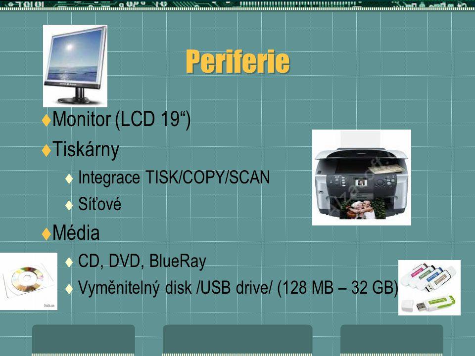 """Periferie  Monitor (LCD 19"""")  Tiskárny  Integrace TISK/COPY/SCAN  Síťové  Média  CD, DVD, BlueRay  Vyměnitelný disk /USB drive/ (128 MB – 32 GB"""