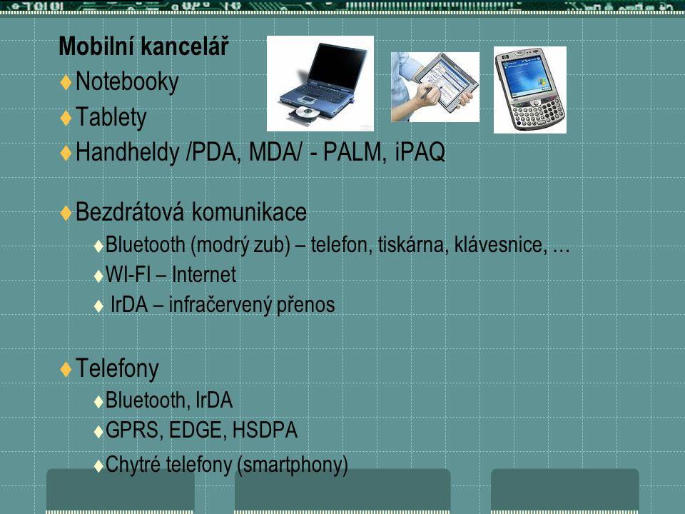 Mobilní kancelář  Notebooky  Tablety  Handheldy /PDA, MDA/ - PALM, iPAQ  Bezdrátová komunikace  Bluetooth (modrý zub) – telefon, tiskárna, kláves