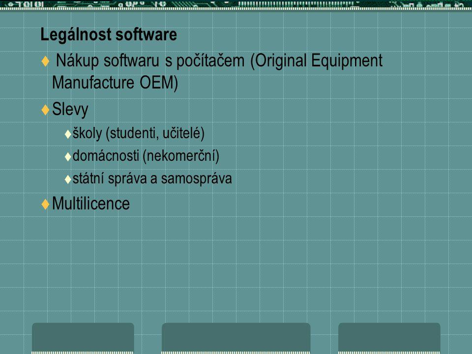 Legálnost software  Nákup softwaru s počítačem (Original Equipment Manufacture OEM)  Slevy  školy (studenti, učitelé)  domácnosti (nekomerční)  státní správa a samospráva  Multilicence