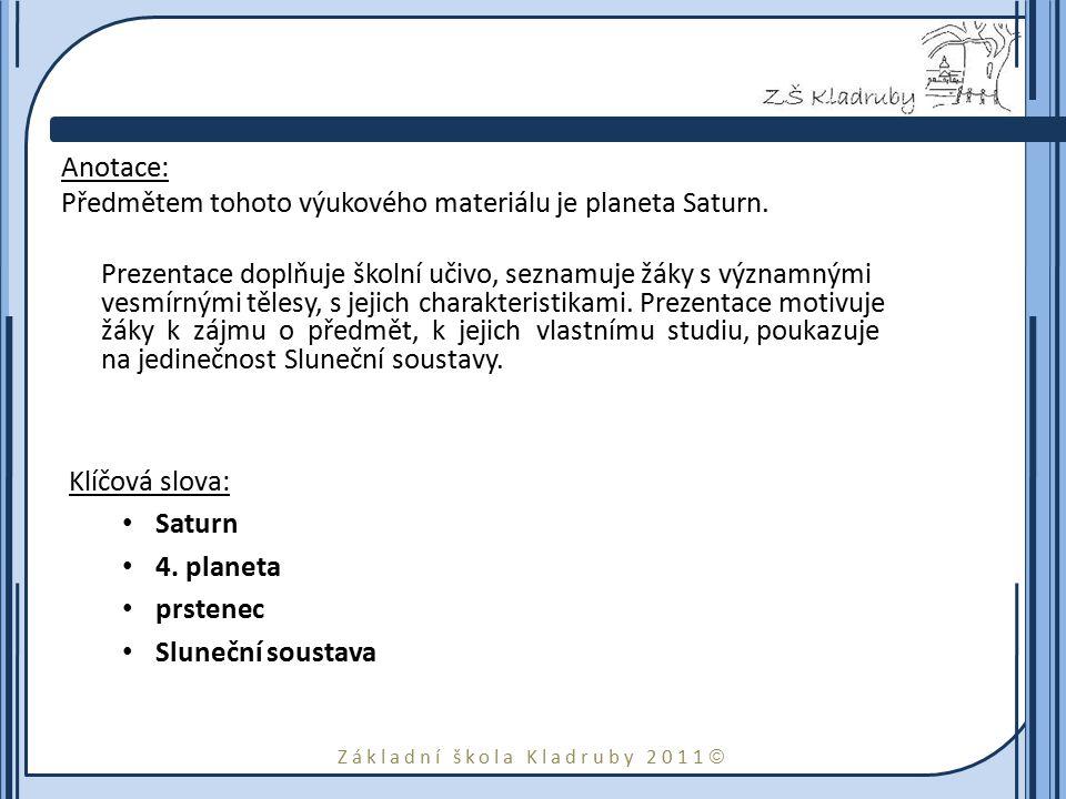 Základní škola Kladruby 2011  Anotace: Předmětem tohoto výukového materiálu je planeta Saturn. Prezentace doplňuje školní učivo, seznamuje žáky s výz