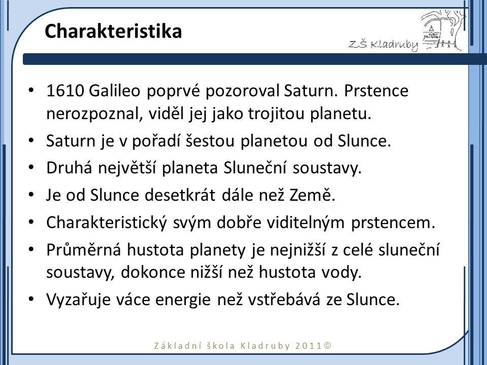 Základní škola Kladruby 2011  Charakteristika 1610 Galileo poprvé pozoroval Saturn. Prstence nerozpoznal, viděl jej jako trojitou planetu. Saturn je