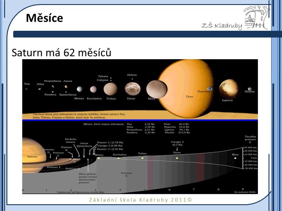 Základní škola Kladruby 2011  Měsíce Saturn má 62 měsíců o Titan je největší Saturnův měsíc a s průměrem 5 150 km je větší než planeta Merkur. o Měsí