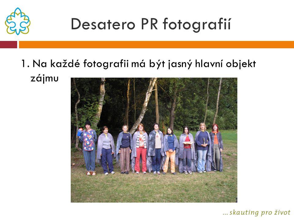 Desatero PR fotografií 1. Na každé fotografii má být jasný hlavní objekt zájmu