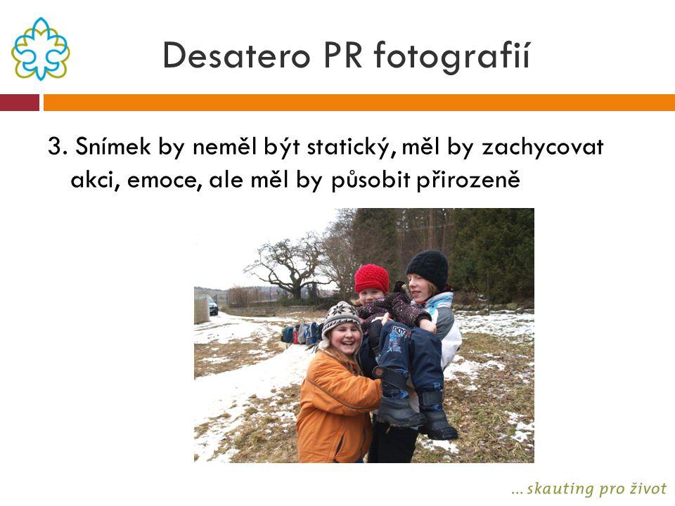 Desatero PR fotografií 3. Snímek by neměl být statický, měl by zachycovat akci, emoce, ale měl by působit přirozeně