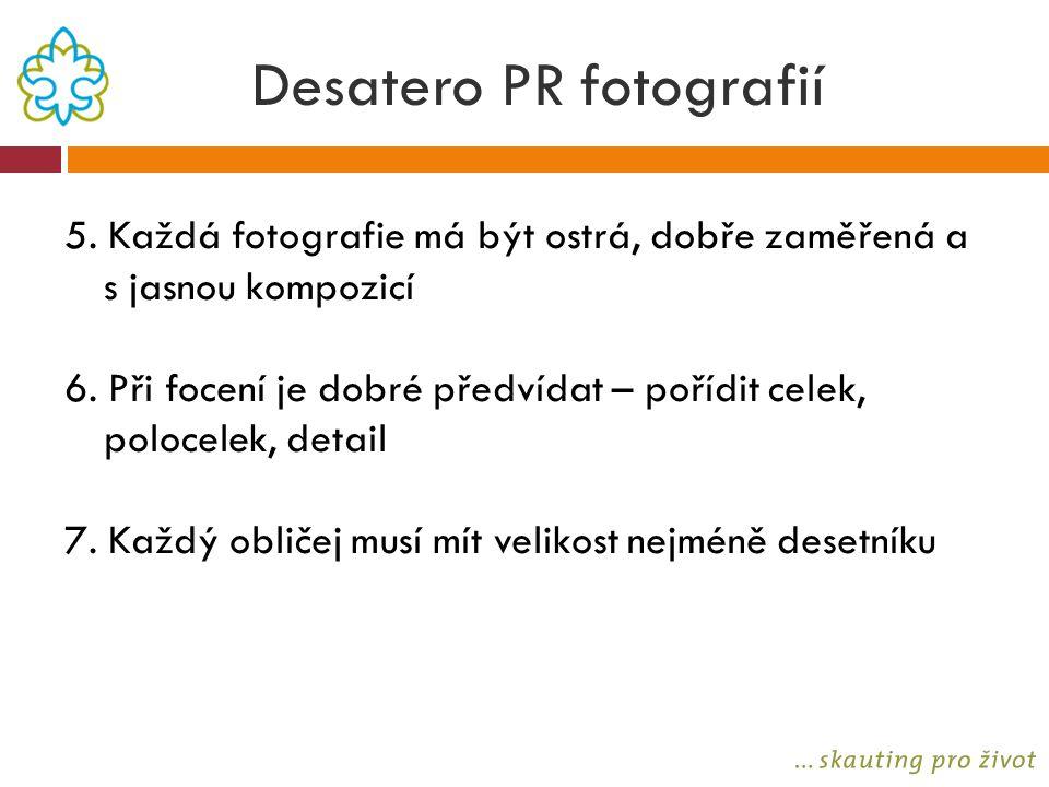 Desatero PR fotografií 5. Každá fotografie má být ostrá, dobře zaměřená a s jasnou kompozicí 6. Při focení je dobré předvídat – pořídit celek, polocel
