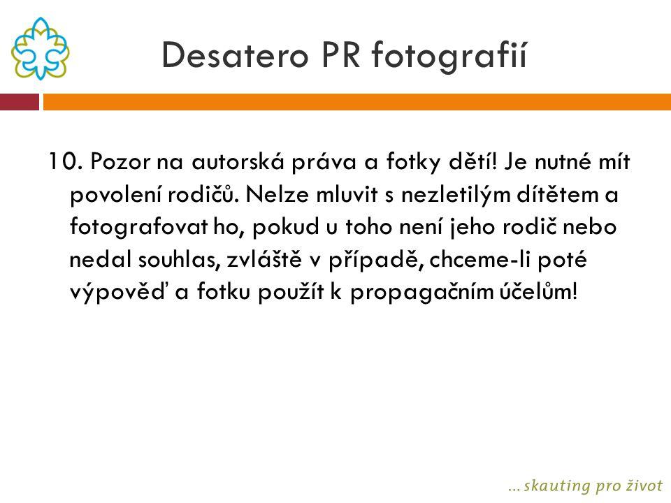 Desatero PR fotografií 10. Pozor na autorská práva a fotky dětí! Je nutné mít povolení rodičů. Nelze mluvit s nezletilým dítětem a fotografovat ho, po