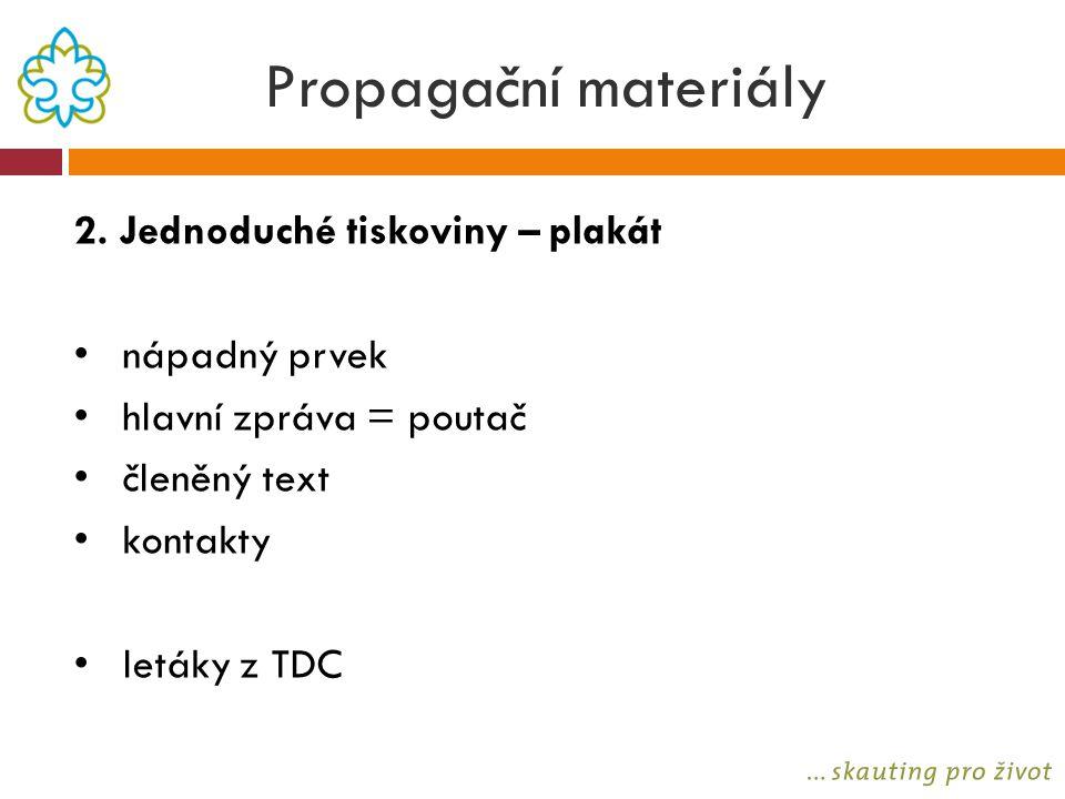 Propagační materiály 2. Jednoduché tiskoviny – plakát nápadný prvek hlavní zpráva = poutač členěný text kontakty letáky z TDC