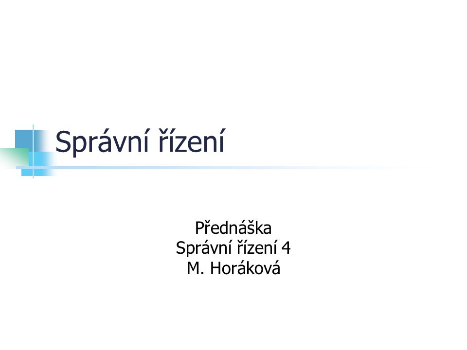 Správní řízení Přednáška Správní řízení 4 M. Horáková