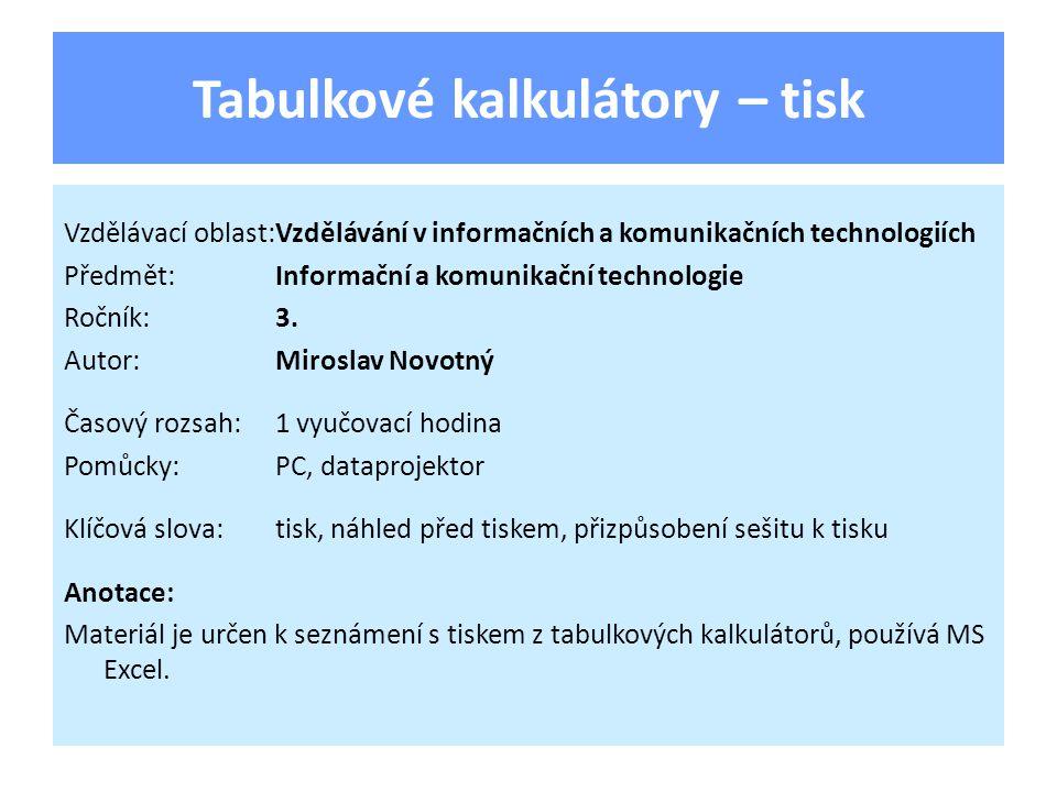 Tabulkové kalkulátory – tisk Vzdělávací oblast:Vzdělávání v informačních a komunikačních technologiích Předmět:Informační a komunikační technologie Ročník:3.