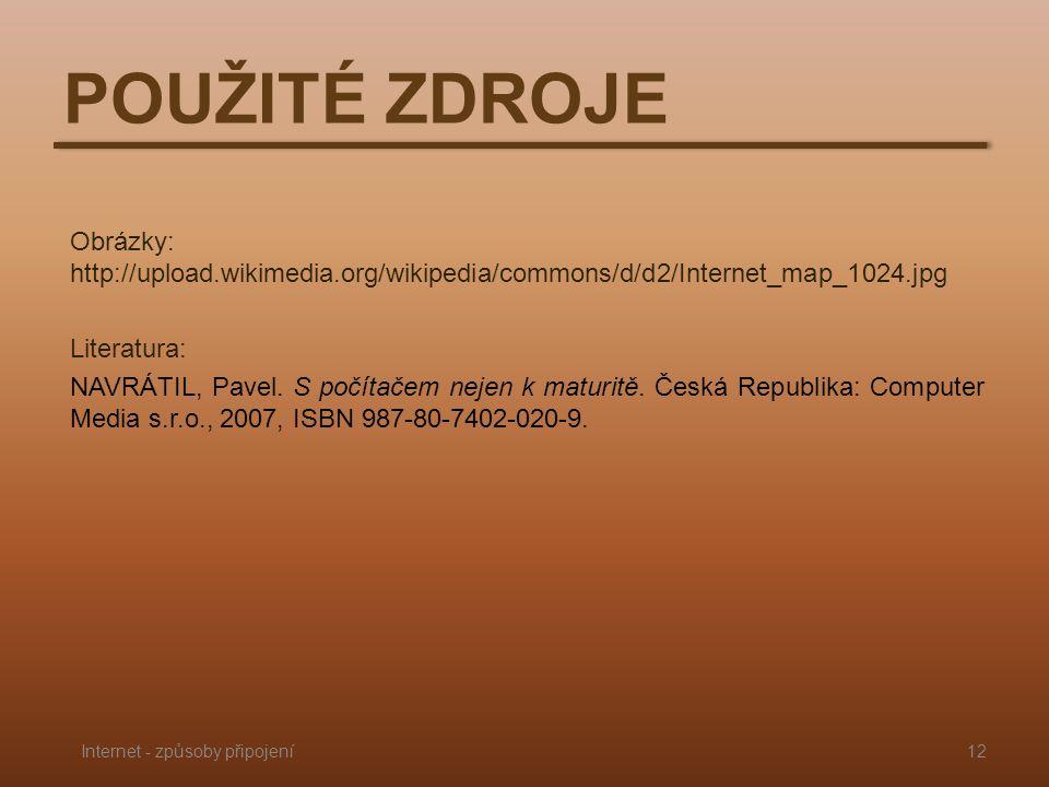 POUŽITÉ ZDROJE Obrázky: http://upload.wikimedia.org/wikipedia/commons/d/d2/Internet_map_1024.jpg Literatura: NAVRÁTIL, Pavel.